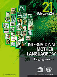 International Mother Language Day, celebrated on 21 February every year since 2000, will also mark this year the start of the International Year of Languages proclaimed by the United Nations General Assembly, which has entrusted its coordination to UNESCO.